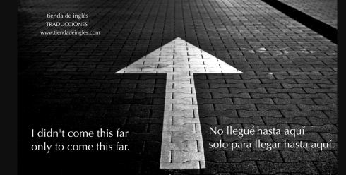 No llegué hasta aquí solo para llegar hasta aquí. Frases inspiradoras.